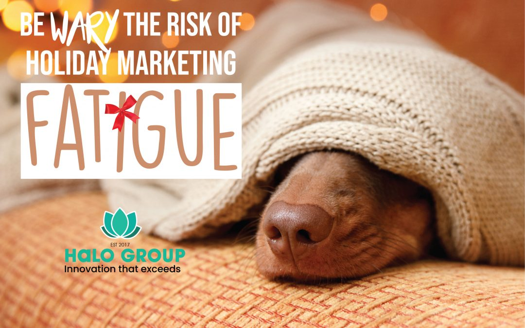 Be wary the risk of holiday marketing fatigue